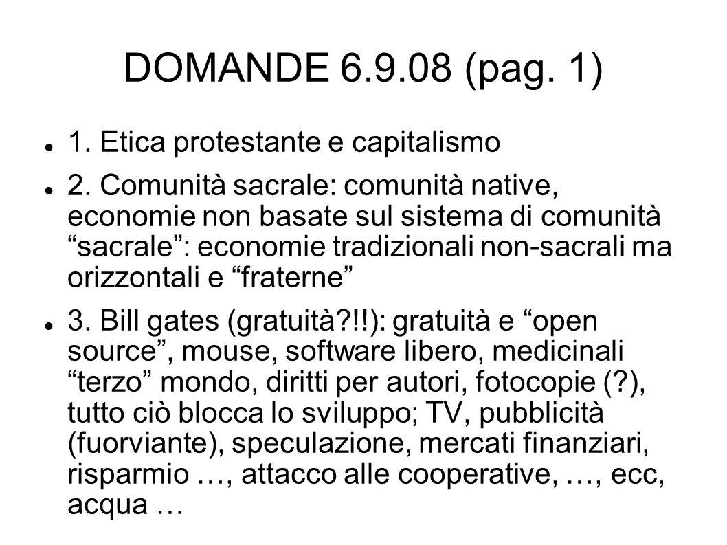 DOMANDE 6.9.08 (pag. 1) 1. Etica protestante e capitalismo 2. Comunità sacrale: comunità native, economie non basate sul sistema di comunità sacrale: