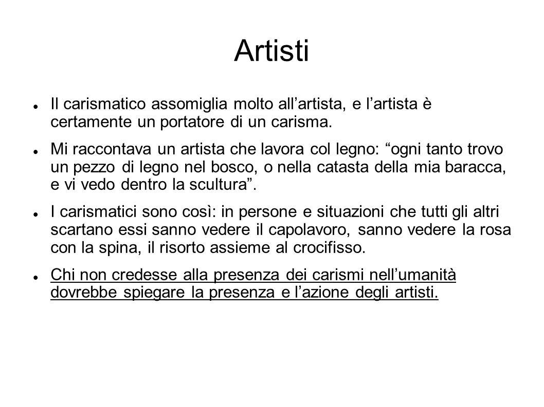 Artisti Il carismatico assomiglia molto allartista, e lartista è certamente un portatore di un carisma. Mi raccontava un artista che lavora col legno: