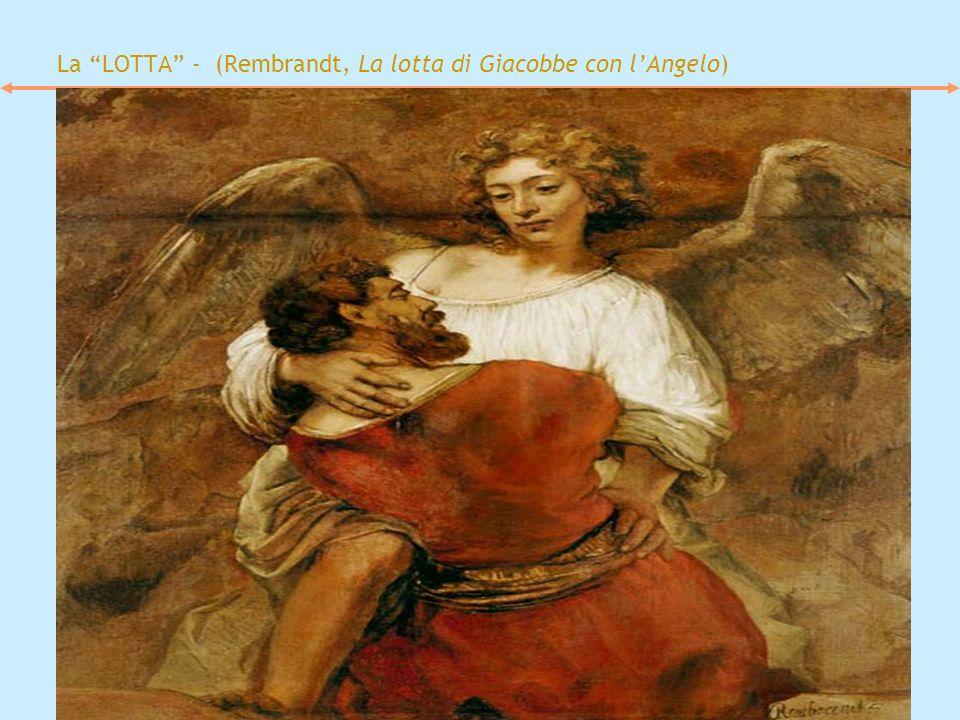 La LOTTA - (Rembrandt, La lotta di Giacobbe con lAngelo)