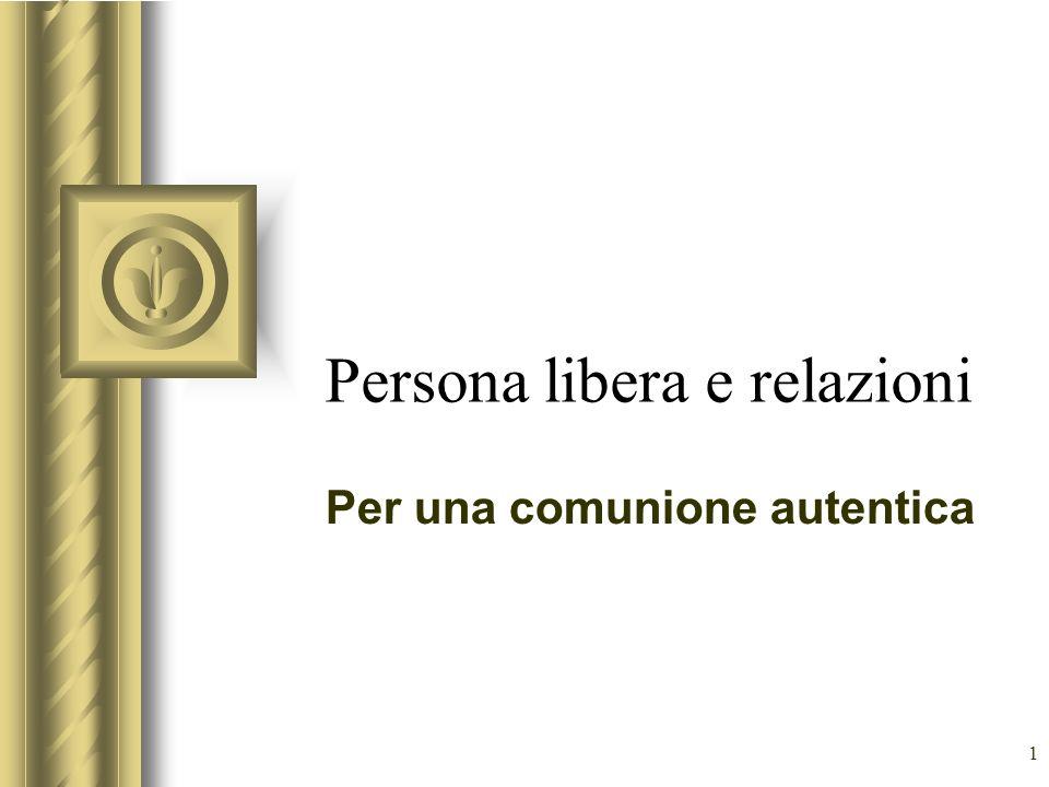 1 Persona libera e relazioni Per una comunione autentica