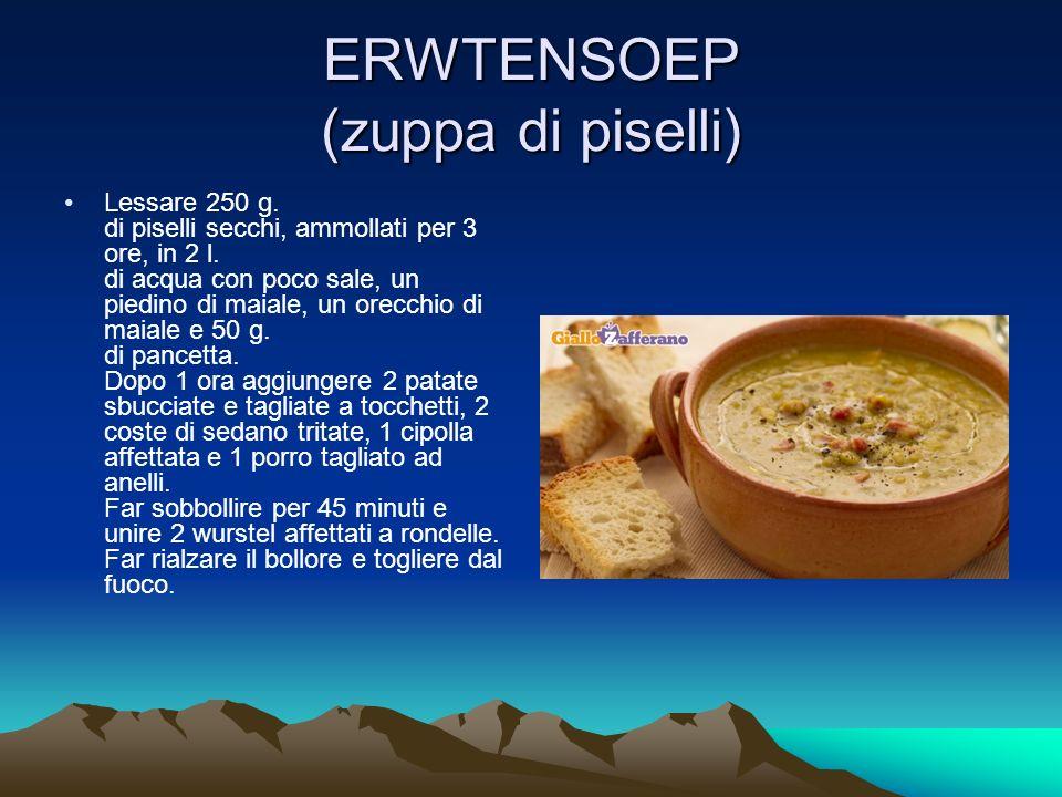 ERWTENSOEP (zuppa di piselli) Lessare 250 g. di piselli secchi, ammollati per 3 ore, in 2 l. di acqua con poco sale, un piedino di maiale, un orecchio