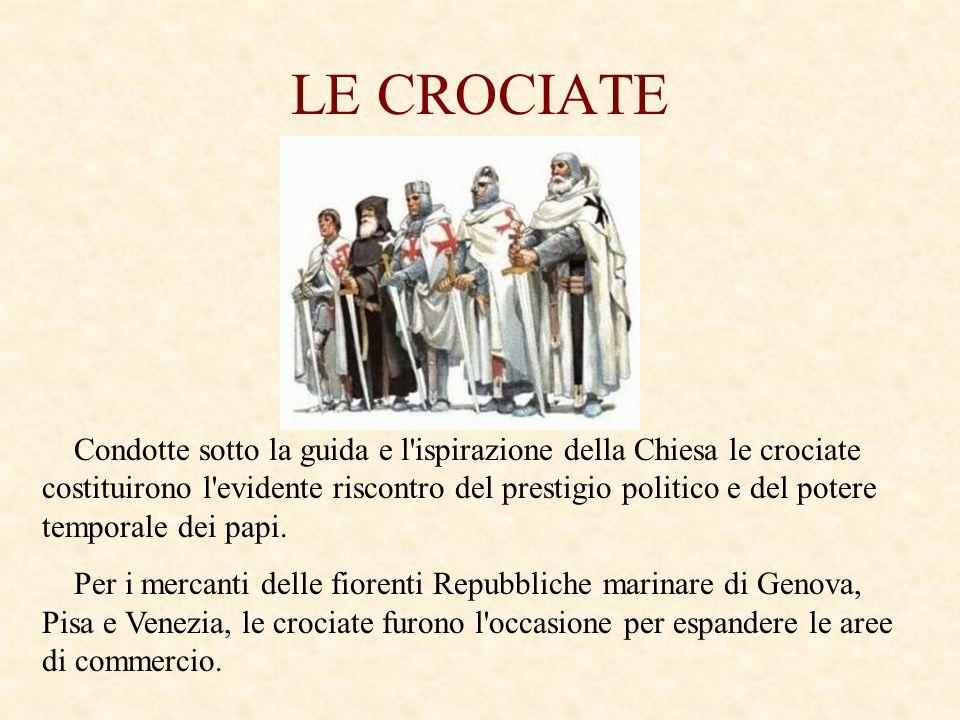 LE CROCIATE Condotte sotto la guida e l'ispirazione della Chiesa le crociate costituirono l'evidente riscontro del prestigio politico e del potere tem