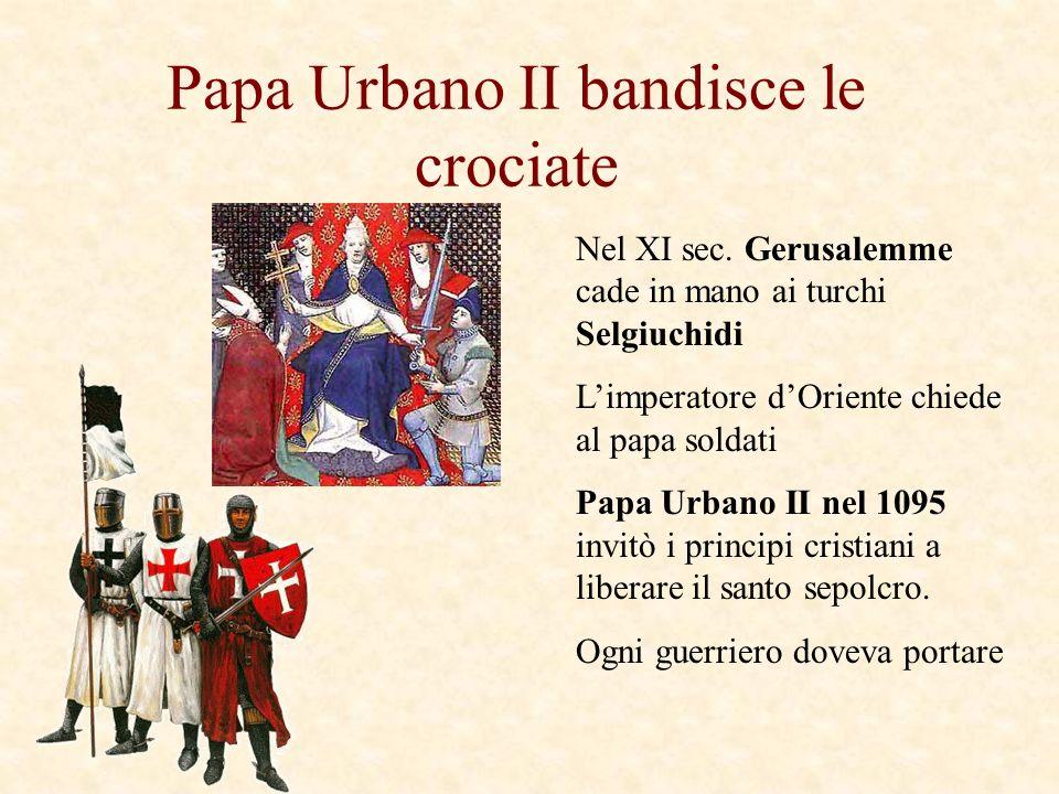 Papa Urbano II bandisce le crociate Nel XI sec. Gerusalemme cade in mano ai turchi Selgiuchidi Limperatore dOriente chiede al papa soldati Papa Urbano