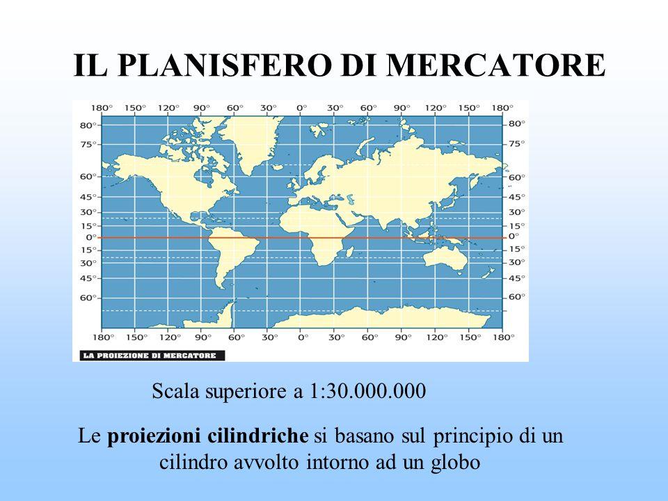 IL PLANISFERO DI MERCATORE Le proiezioni cilindriche si basano sul principio di un cilindro avvolto intorno ad un globo Scala superiore a 1:30.000.000