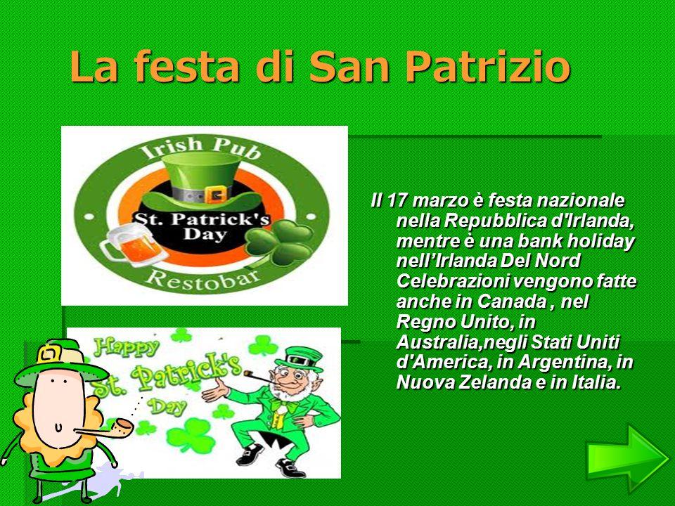La festa di San Patrizio La festa di San Patrizio Il 17 marzo è festa nazionale nella Repubblica d'Irlanda, mentre è una bank holiday nellIrlanda Del