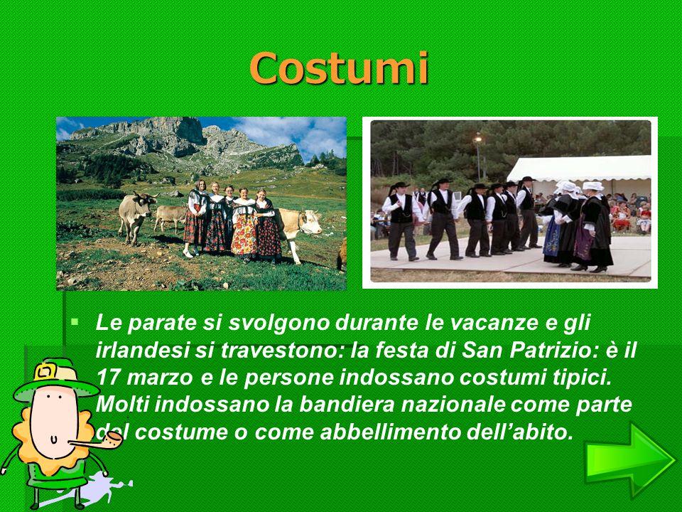 Costumi Le parate si svolgono durante le vacanze e gli irlandesi si travestono: la festa di San Patrizio: è il 17 marzo e le persone indossano costumi