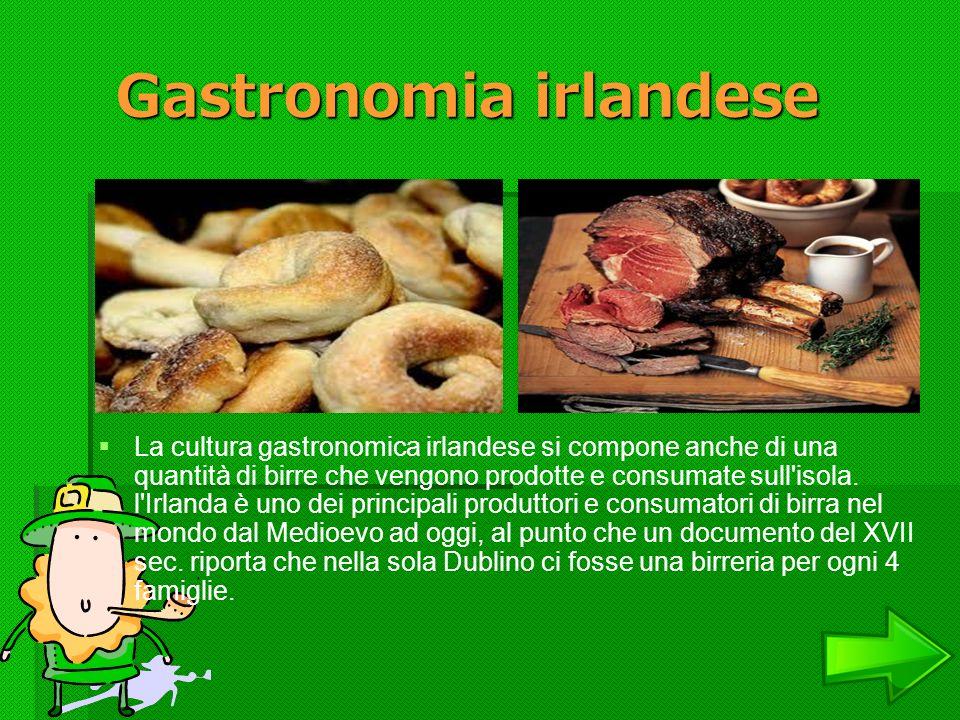 Gastronomia irlandese La cultura gastronomica irlandese si compone anche di una quantità di birre che vengono prodotte e consumate sull'isola. l'Irlan