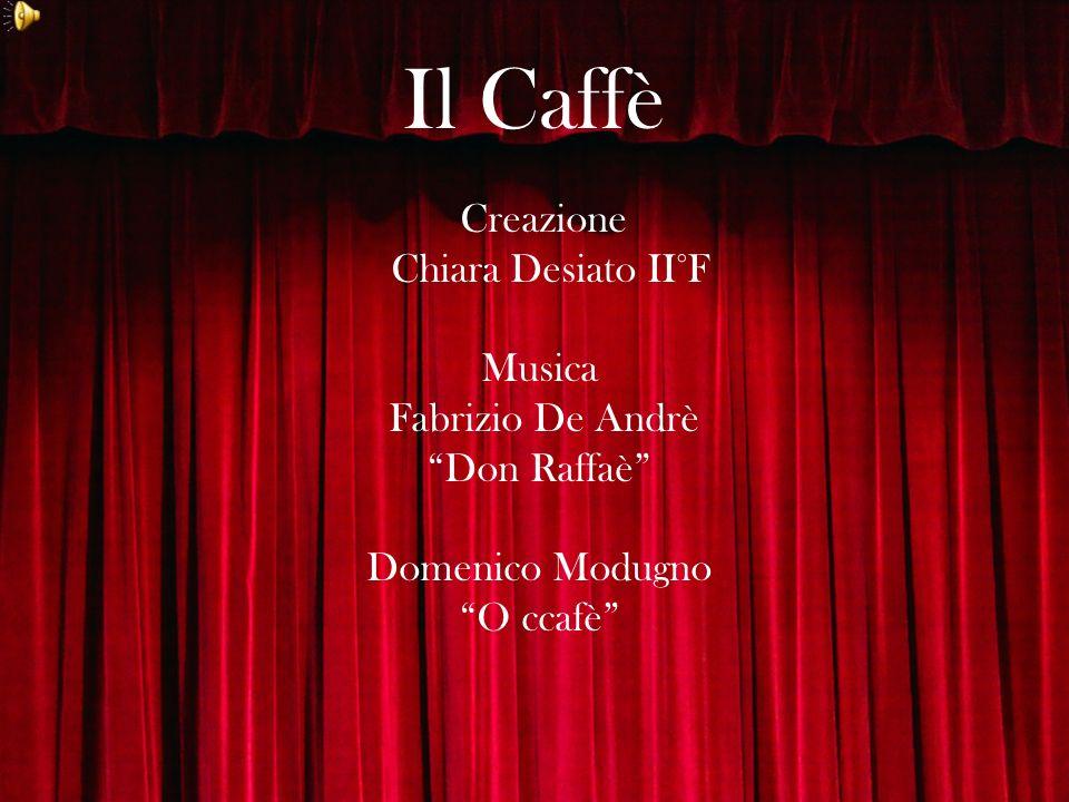 Il Caffè Creazione Chiara Desiato II°F Musica Fabrizio De Andrè Don Raffaè Domenico Modugno O ccafè
