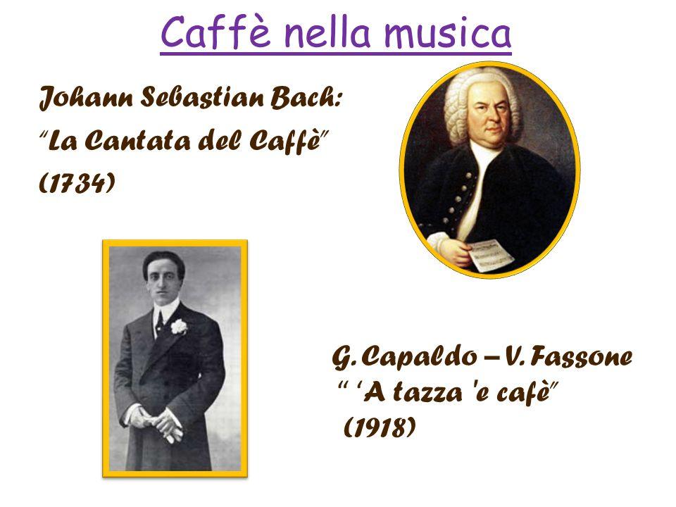 Caffè nella musica Johann Sebastian Bach: La Cantata del Caffè (1734) G. Capaldo – V. Fassone A tazza 'e cafè (1918)