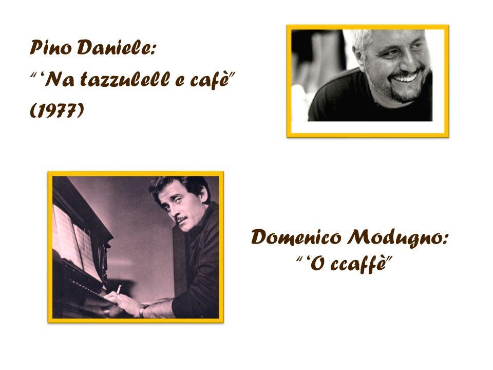 Pino Daniele: Na tazzulell e cafè (1977) Domenico Modugno: O ccaffè
