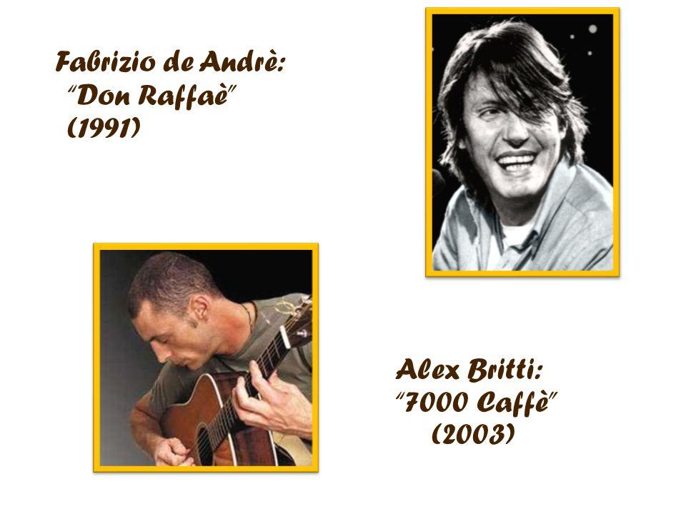 F abrizio de Andrè: Don Raffaè (1991) Alex Britti: 7000 Caffè (2003)