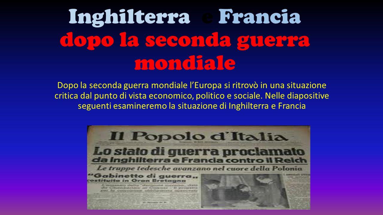 Inghilterra e Francia dopo la seconda guerra mondiale Dopo la seconda guerra mondiale lEuropa si ritrovò in una situazione critica dal punto di vista