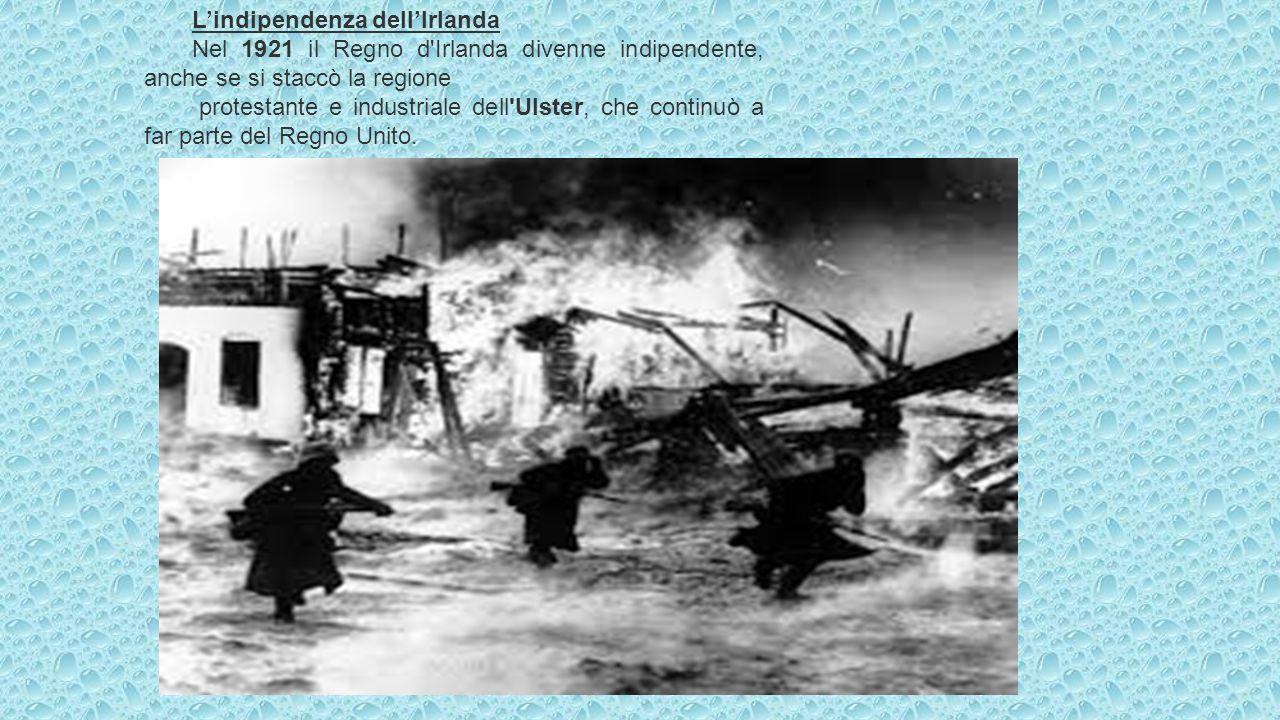 Lindipendenza dellIrlanda Nel 1921 il Regno d'Irlanda divenne indipendente, anche se si staccò la regione protestante e industriale dell'Ulster, che c