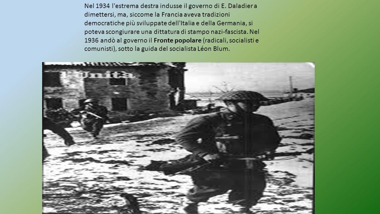 Nel 1934 l'estrema destra indusse il governo di E. Daladier a dimettersi, ma, siccome la Francia aveva tradizioni democratiche più sviluppate dell'Ita