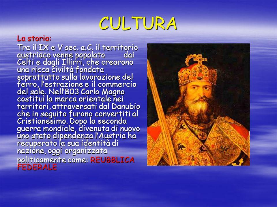 CULTURA La storia: Tra il IX e V sec. a.C. il territorio austriaco venne popolato dai Celti e dagli Illirri, che crearono una ricca civiltà fondata so