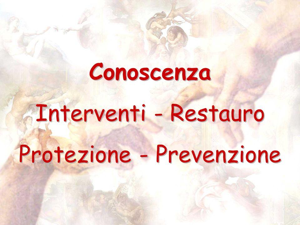 Conoscenza Interventi - Restauro Protezione - Prevenzione Conoscenza Interventi - Restauro Protezione - Prevenzione