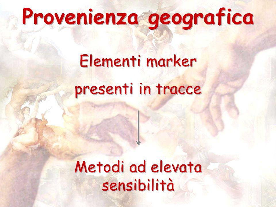 Provenienza geografica Elementi marker presenti in tracce Elementi marker presenti in tracce Metodi ad elevata sensibilità