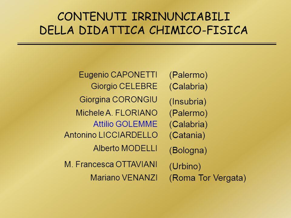 CONTENUTI IRRINUNCIABILI DELLA DIDATTICA CHIMICO-FISICA Eugenio CAPONETTI (Palermo) Giorgio CELEBRE (Calabria) Giorgina CORONGIU (Insubria) Michele A.