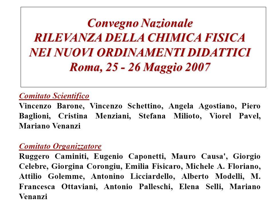 Convegno Nazionale RILEVANZA DELLA CHIMICA FISICA NEI NUOVI ORDINAMENTI DIDATTICI Roma, 25 - 26 Maggio 2007 Comitato Scientifico Vincenzo Barone, Vinc