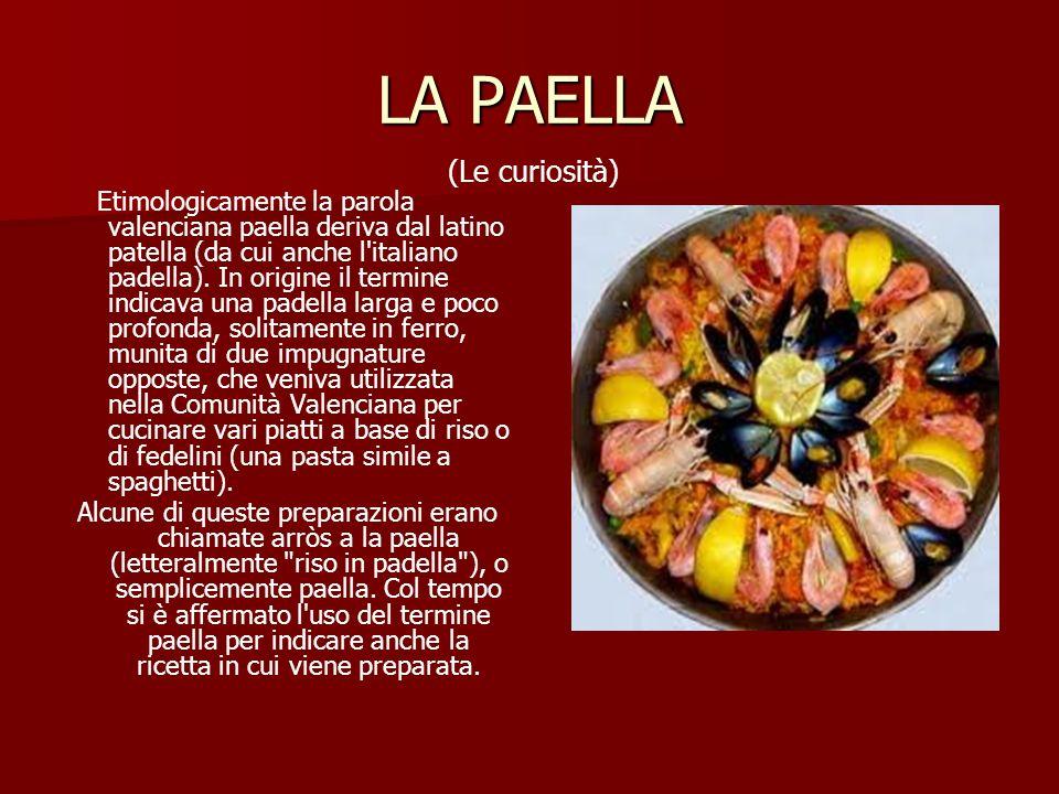 LA PAELLA Etimologicamente la parola valenciana paella deriva dal latino patella (da cui anche l italiano padella).