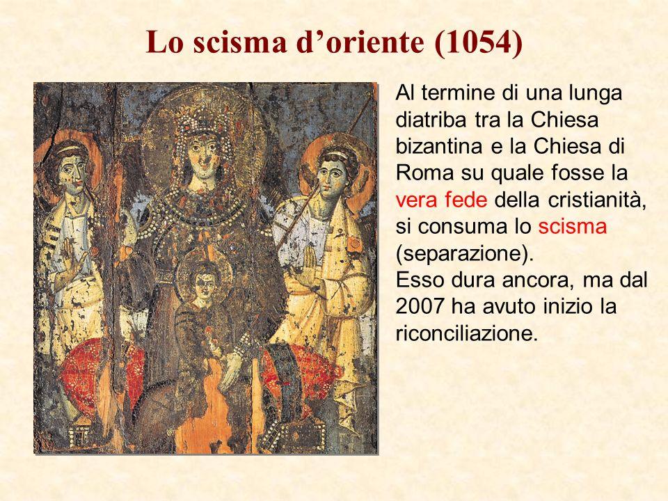 Lo scisma doriente (1054) Al termine di una lunga diatriba tra la Chiesa bizantina e la Chiesa di Roma su quale fosse la vera fede della cristianità, si consuma lo scisma (separazione).