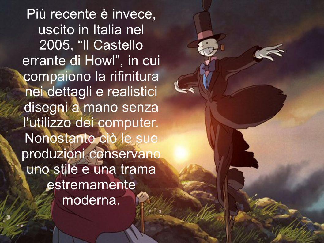 Più recente è invece, uscito in Italia nel 2005, Il Castello errante di Howl, in cui compaiono la rifinitura nei dettagli e realistici disegni a mano