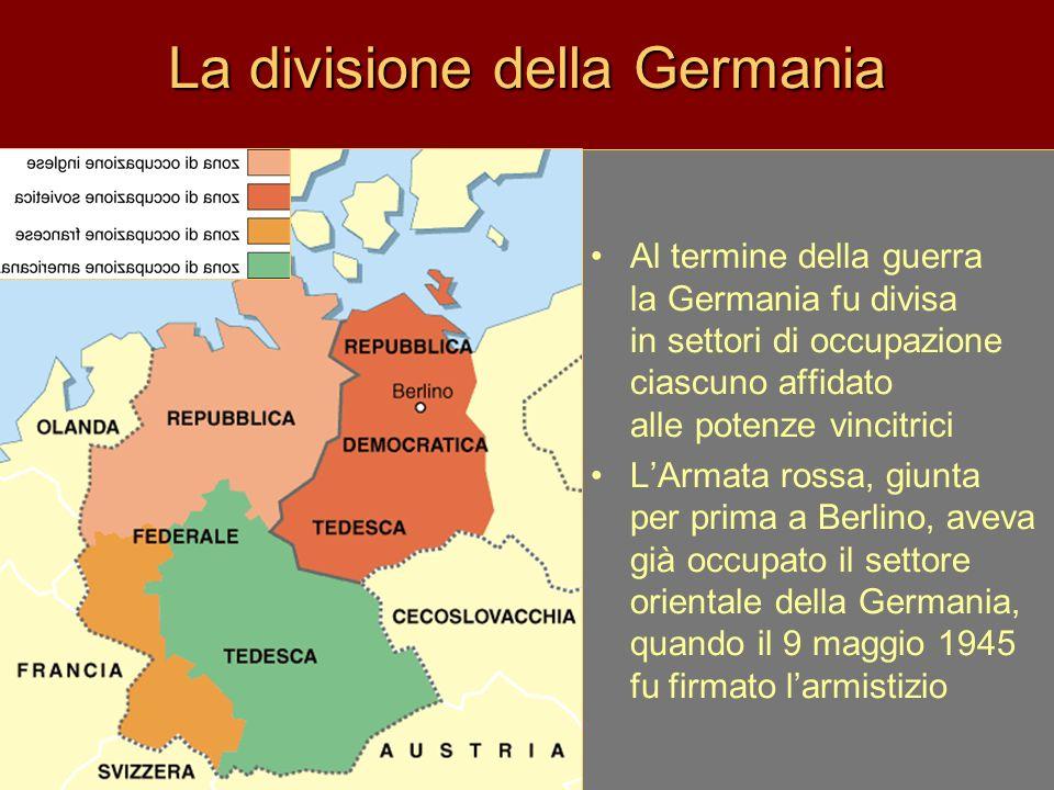 La divisione della Germania Al termine della guerra la Germania fu divisa in settori di occupazione ciascuno affidato alle potenze vincitrici LArmata