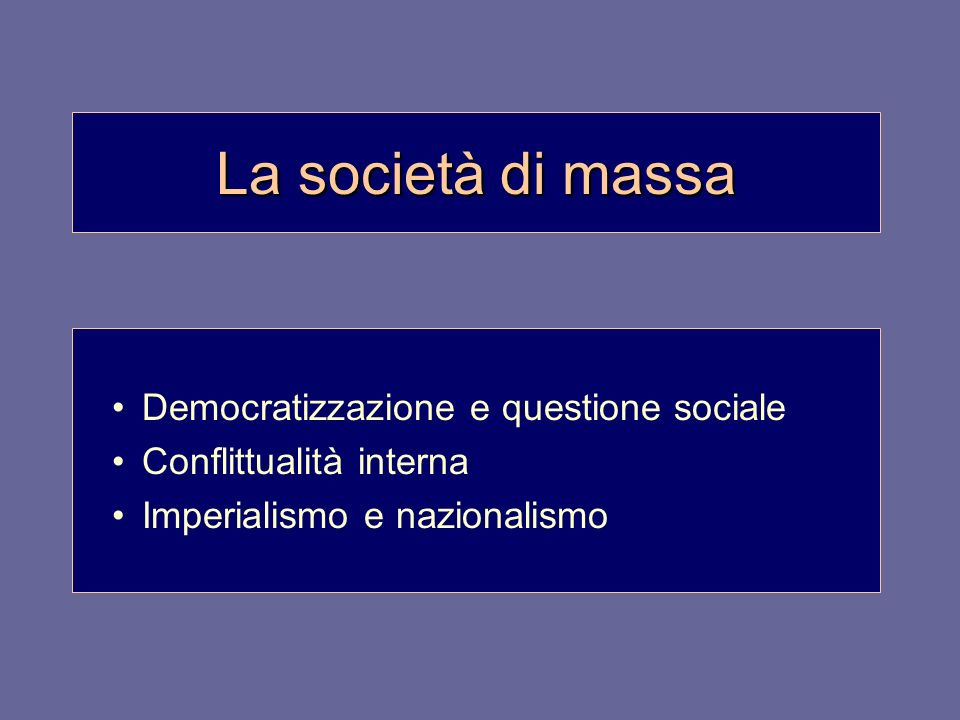 La società di massa Democratizzazione e questione sociale Conflittualità interna Imperialismo e nazionalismo