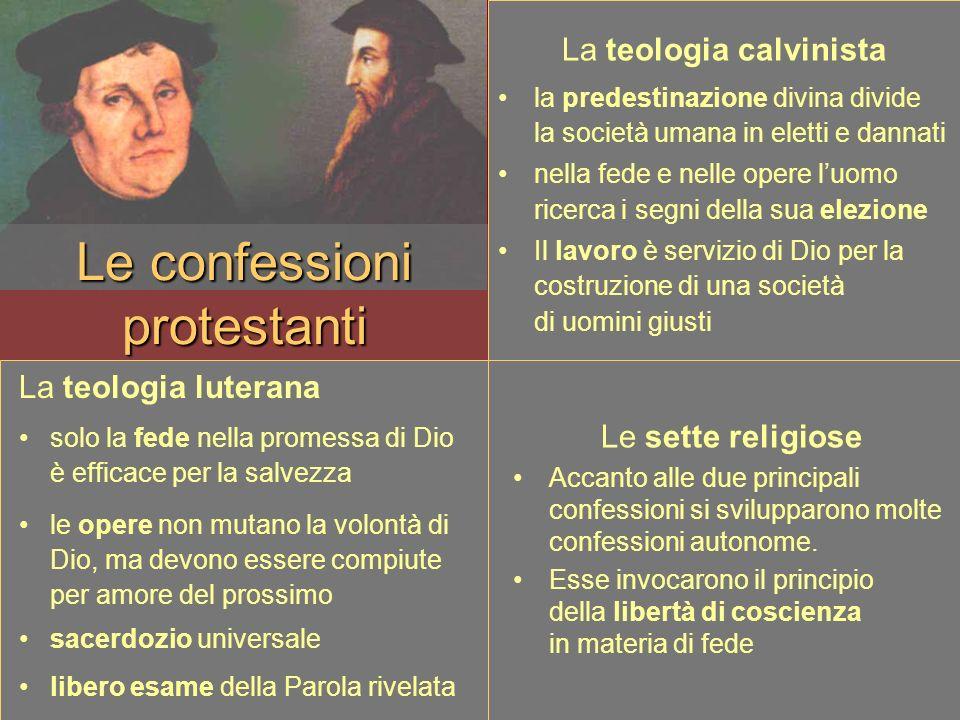 Le confessioni protestanti La teologia calvinista la predestinazione divina divide la società umana in eletti e dannati nella fede e nelle opere luomo