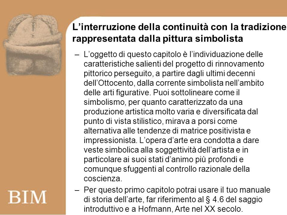 Linterruzione della continuità con la tradizione rappresentata dalla pittura simbolista –Loggetto di questo capitolo è lindividuazione delle caratteri