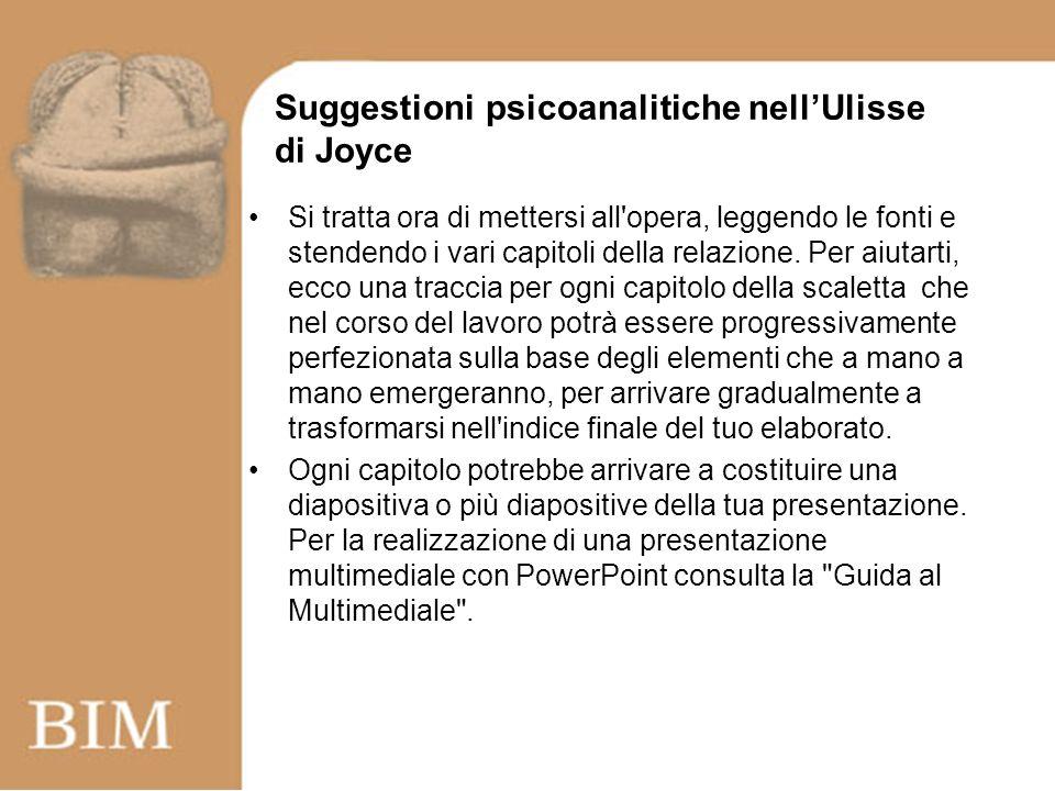 Suggestioni psicoanalitiche nellUlisse di Joyce Si tratta ora di mettersi all opera, leggendo le fonti e stendendo i vari capitoli della relazione.