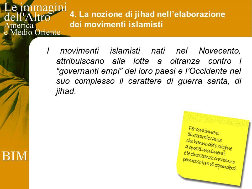 4. La nozione di jihad nellelaborazione dei movimenti islamisti I movimenti islamisti nati nel Novecento, attribuiscano alla lotta a oltranza contro i