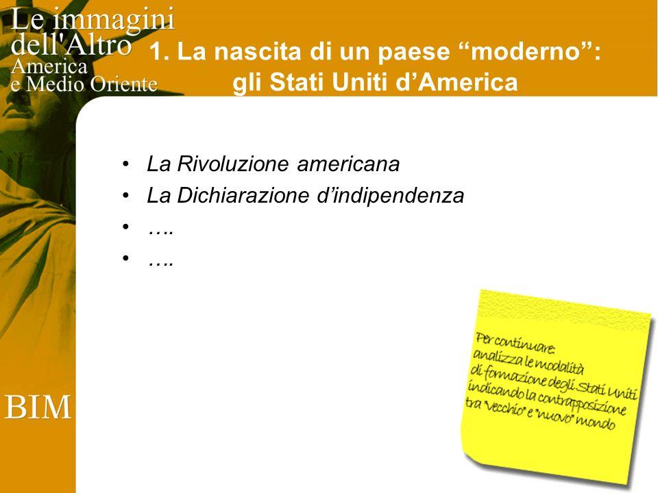 1. La nascita di un paese moderno: gli Stati Uniti dAmerica La Rivoluzione americana La Dichiarazione dindipendenza ….
