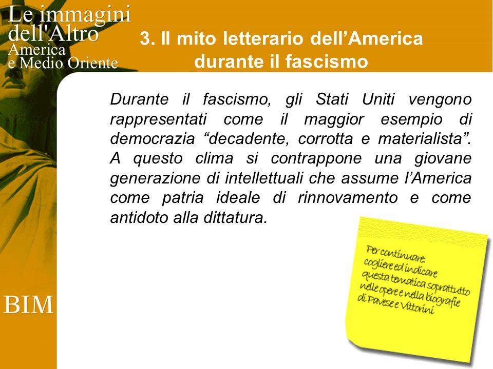 3. Il mito letterario dellAmerica durante il fascismo Durante il fascismo, gli Stati Uniti vengono rappresentati come il maggior esempio di democrazia