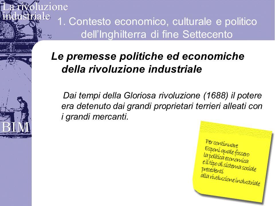 1. Contesto economico, culturale e politico dellInghilterra di fine Settecento Le premesse politiche ed economiche della rivoluzione industriale Dai t