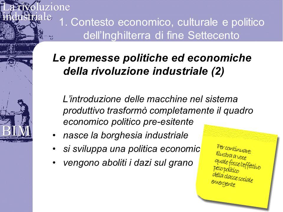 1. Contesto economico, culturale e politico dellInghilterra di fine Settecento Le premesse politiche ed economiche della rivoluzione industriale (2) L