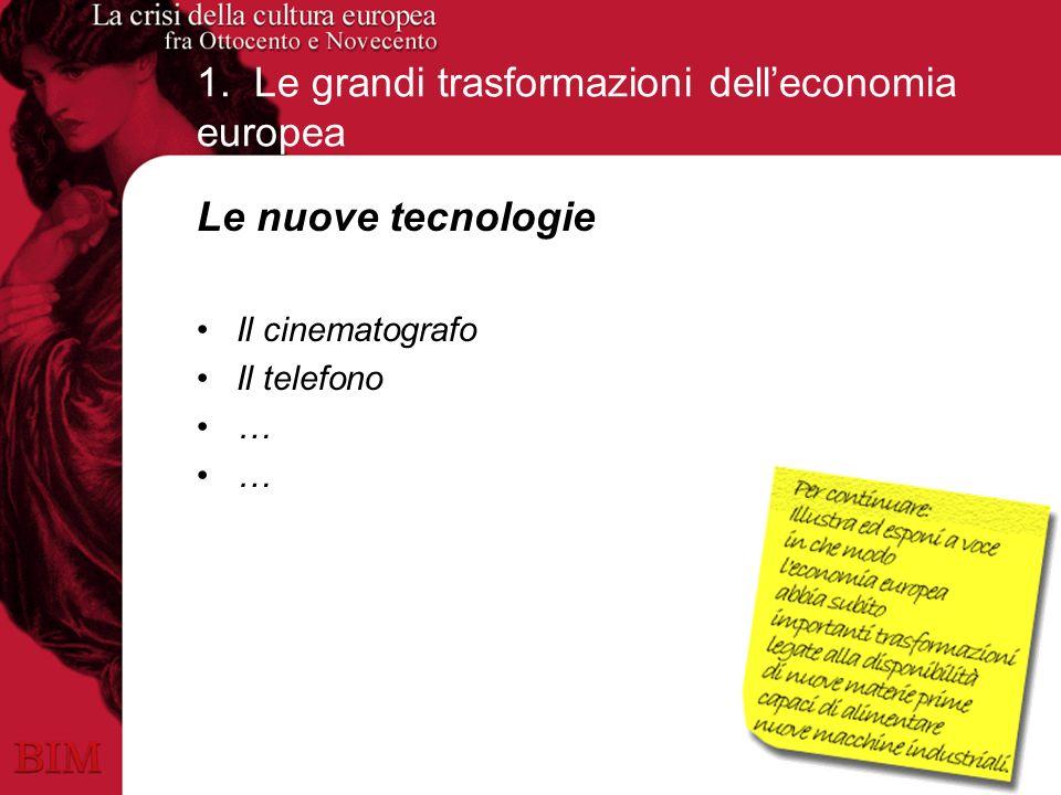 1. Le grandi trasformazioni delleconomia europea Le nuove tecnologie Il cinematografo Il telefono …