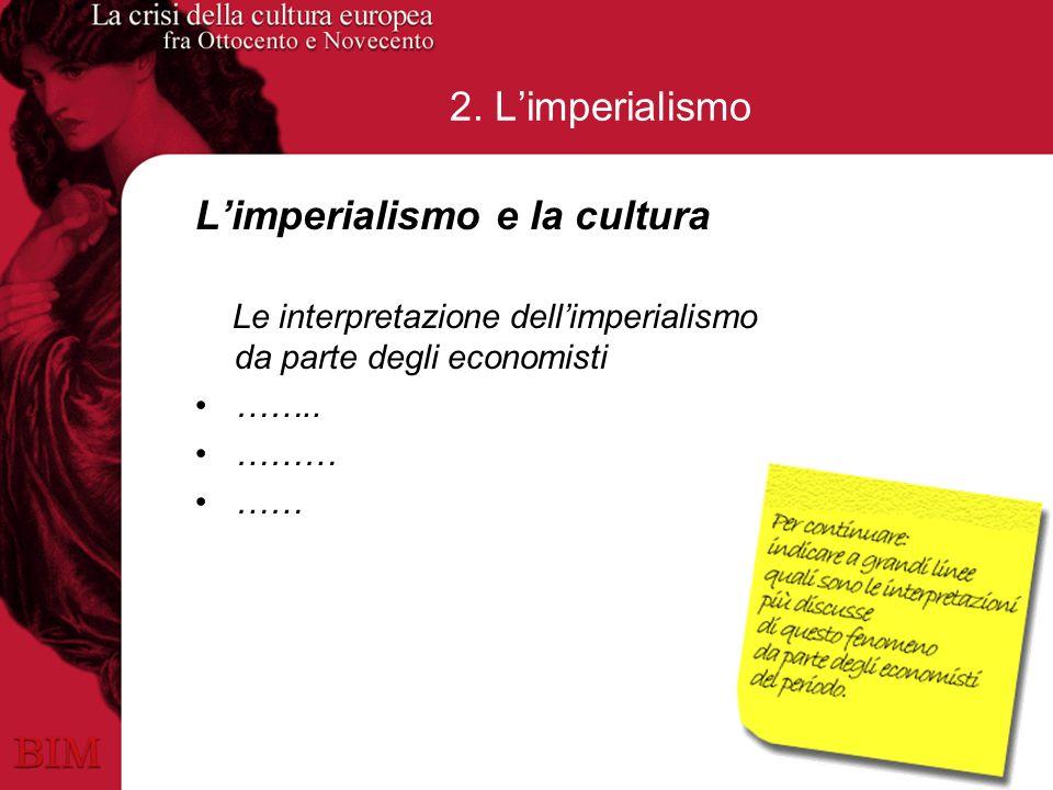 2. Limperialismo Limperialismo e la cultura Le interpretazione dellimperialismo da parte degli economisti …….. ……… ……