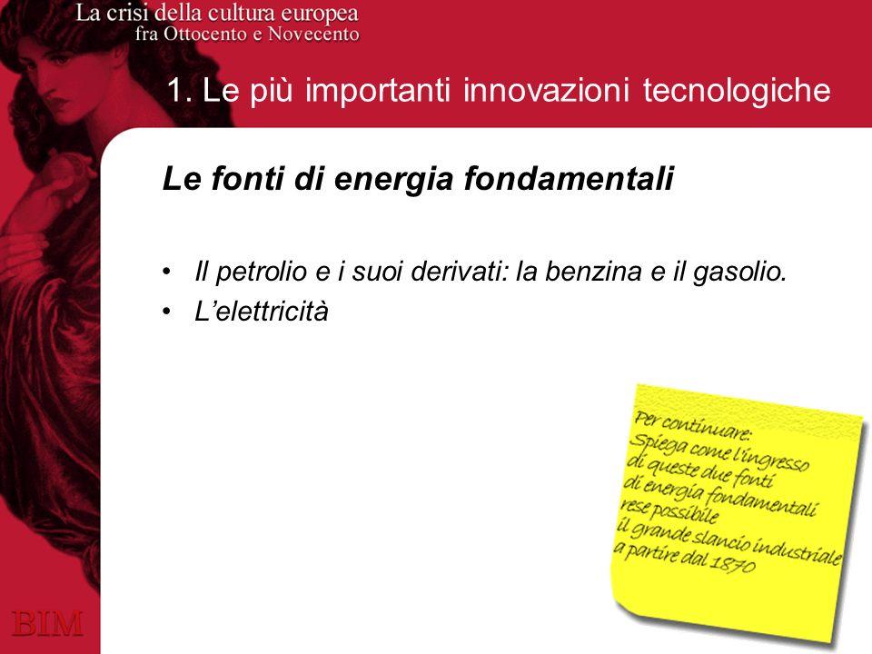 1. Le più importanti innovazioni tecnologiche Le fonti di energia fondamentali Il petrolio e i suoi derivati: la benzina e il gasolio. Lelettricità