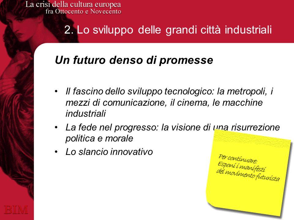 2. Lo sviluppo delle grandi città industriali Un futuro denso di promesse Il fascino dello sviluppo tecnologico: la metropoli, i mezzi di comunicazion