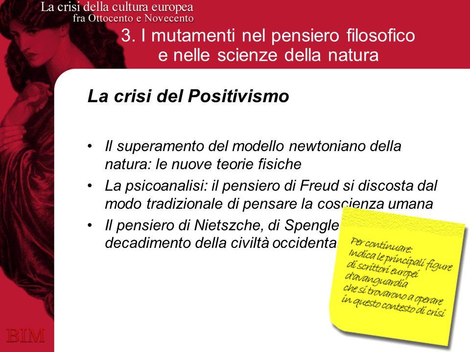 3. I mutamenti nel pensiero filosofico e nelle scienze della natura La crisi del Positivismo Il superamento del modello newtoniano della natura: le nu