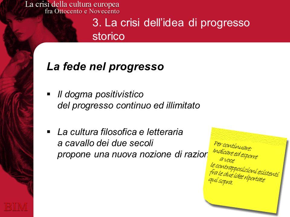 3. La crisi dellidea di progresso storico La fede nel progresso Il dogma positivistico del progresso continuo ed illimitato La cultura filosofica e le