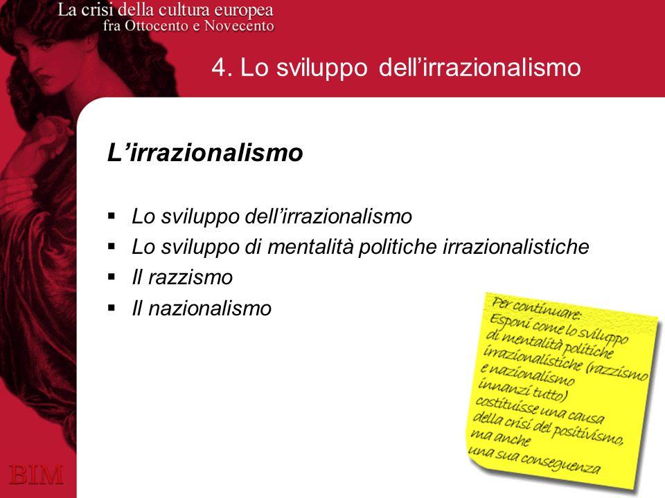 4. Lo sviluppo dellirrazionalismo Lirrazionalismo Lo sviluppo dellirrazionalismo Lo sviluppo di mentalità politiche irrazionalistiche Il razzismo Il n