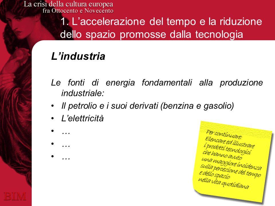 1. Laccelerazione del tempo e la riduzione dello spazio promosse dalla tecnologia Lindustria Le fonti di energia fondamentali alla produzione industri
