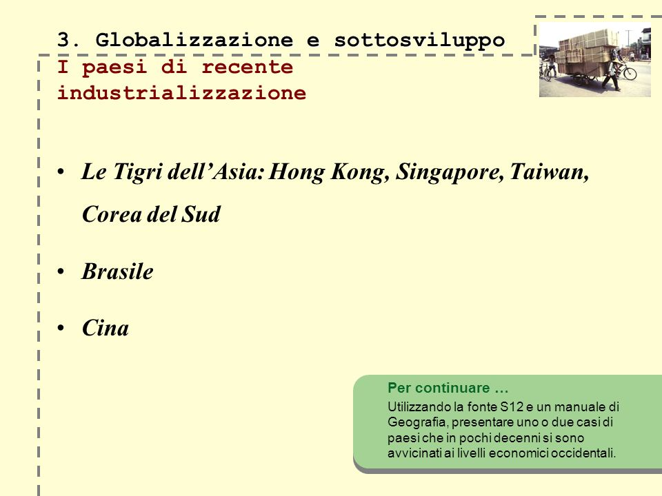 3. Globalizzazione e sottosviluppo 3. Globalizzazione e sottosviluppo I paesi di recente industrializzazione Le Tigri dellAsia: Hong Kong, Singapore,
