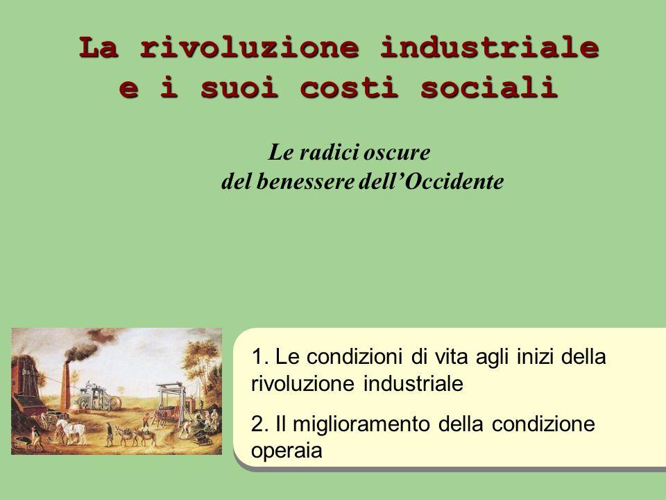 La rivoluzione industriale e i suoi costi sociali Le radici oscure del benessere dellOccidente 1.