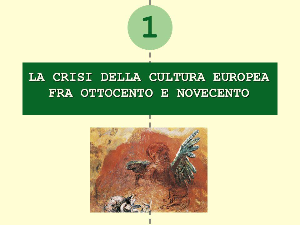 1 LA CRISI DELLA CULTURA EUROPEA FRA OTTOCENTO E NOVECENTO