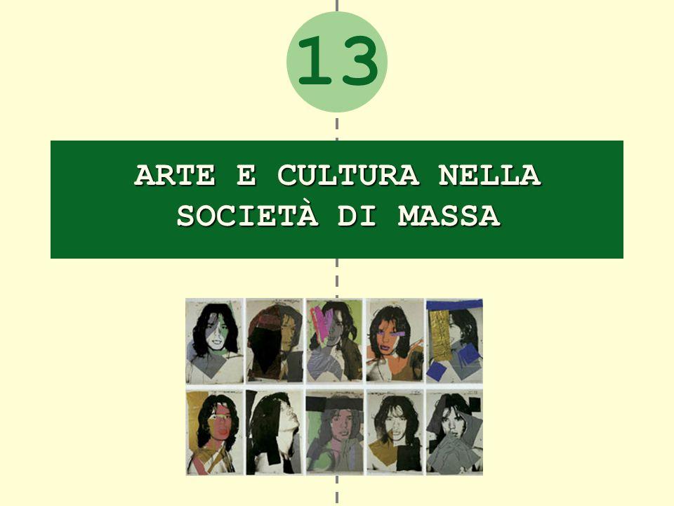 13 ARTE E CULTURA NELLA SOCIETÀ DI MASSA