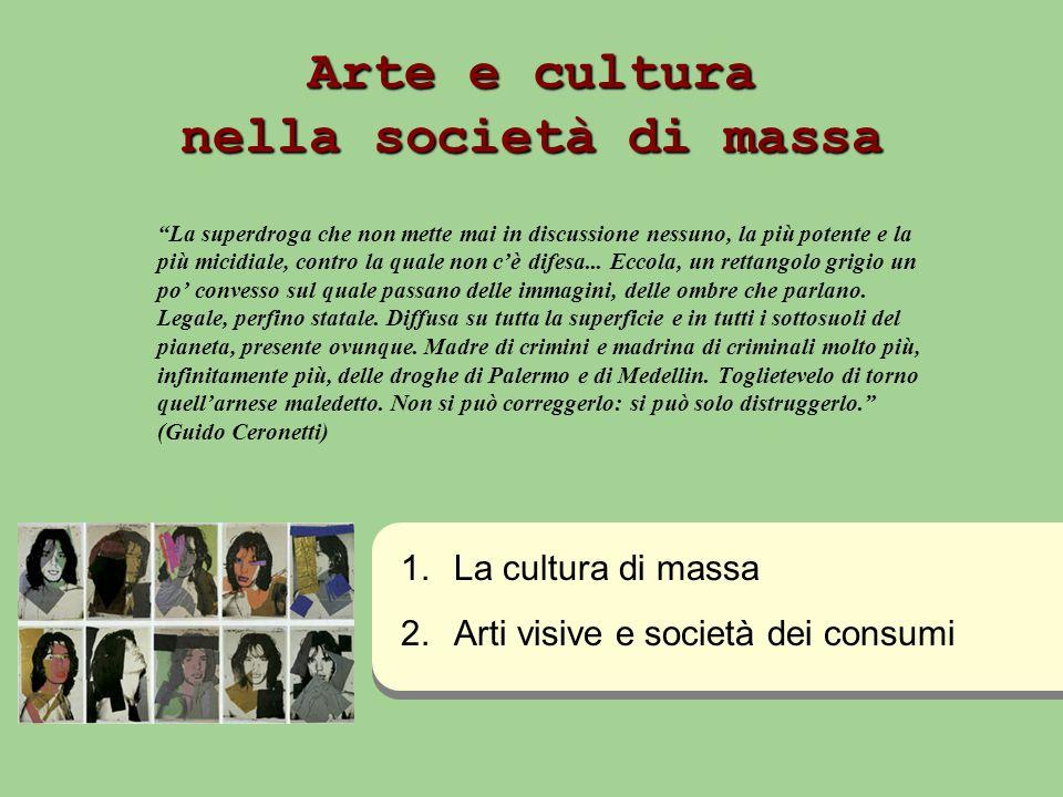 Arte e cultura nella società di massa La superdroga che non mette mai in discussione nessuno, la più potente e la più micidiale, contro la quale non c