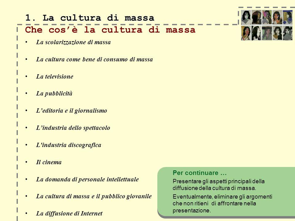 1. La cultura di massa 1. La cultura di massa Che cosè la cultura di massa La scolarizzazione di massa La cultura come bene di consumo di massa La tel